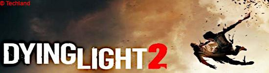 Dying Light 2 - Release verschoben
